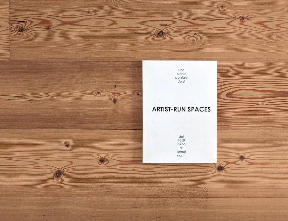 [una storia parziale degli ARTIST-RUN SPACES dal 1858 insino a' tempi nostri] 2010, Book, 100 pages, color and B/W illustrations, text in Italian, 16 x 21 x 1 cm, edition of 3 specimens