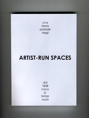 Francesco Fossati, a partial history of the Artist-Run Spaces from 1858 to our times, 2010, book